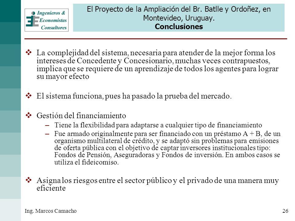 26Ing. Marcos Camacho El Proyecto de la Ampliación del Br. Batlle y Ordoñez, en Montevideo, Uruguay. Conclusiones La complejidad del sistema, necesari