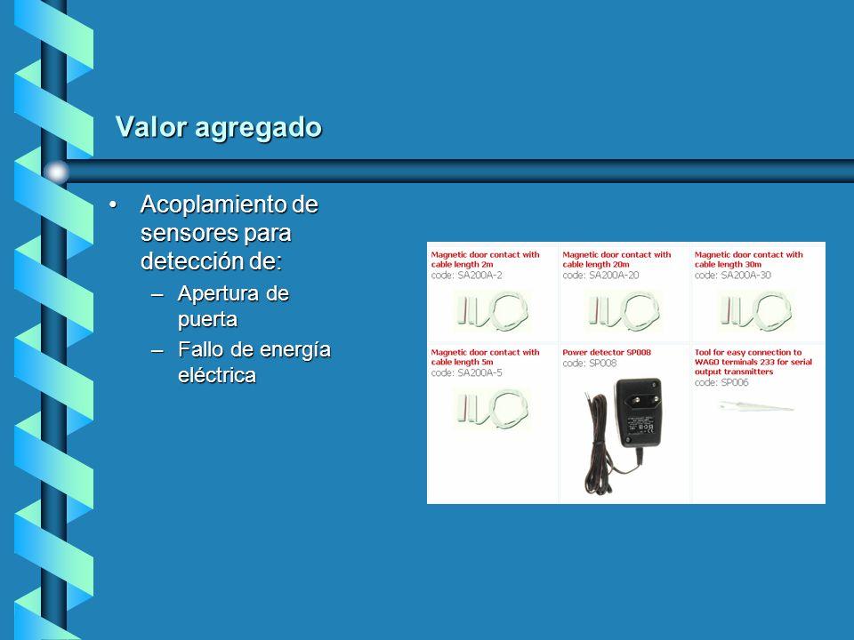 Valor agregado Acoplamiento de sensores para detección de:Acoplamiento de sensores para detección de: –Apertura de puerta –Fallo de energía eléctrica
