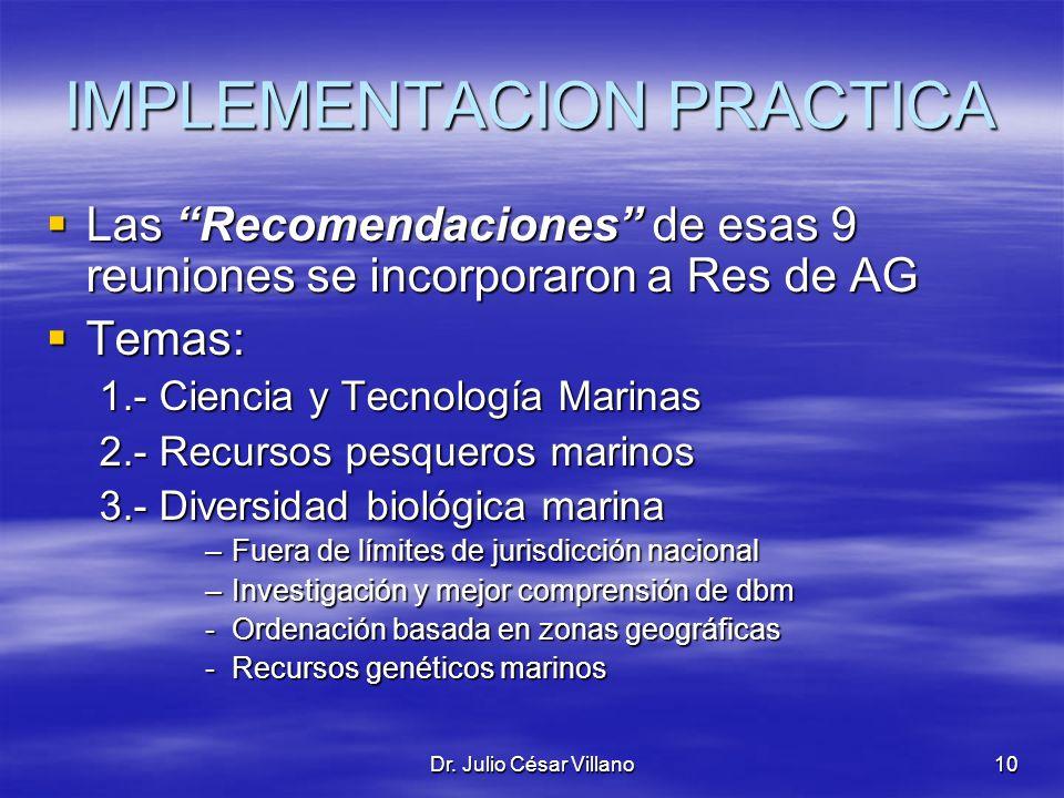 Dr. Julio César Villano10 IMPLEMENTACION PRACTICA Las Recomendaciones de esas 9 reuniones se incorporaron a Res de AG Las Recomendaciones de esas 9 re