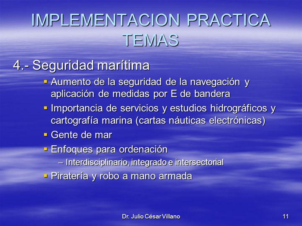 Dr. Julio César Villano11 IMPLEMENTACION PRACTICA TEMAS 4.- Seguridad marítima Aumento de la seguridad de la navegación y aplicación de medidas por E