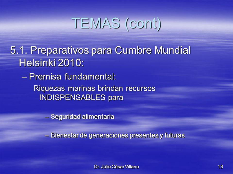 Dr. Julio César Villano13 TEMAS (cont) 5.1. Preparativos para Cumbre Mundial Helsinki 2010: –Premisa fundamental: Riquezas marinas brindan recursos IN