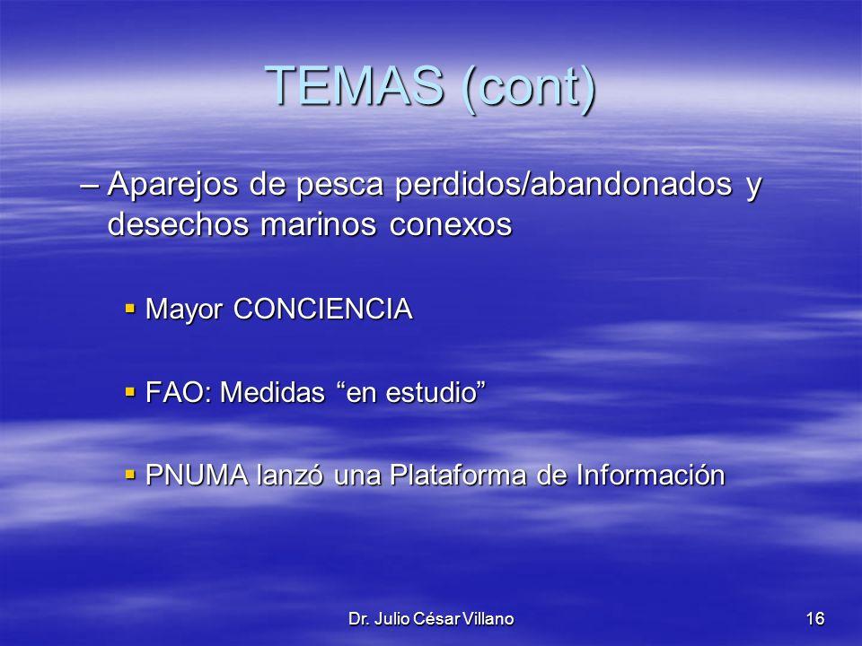 Dr. Julio César Villano16 TEMAS (cont) –Aparejos de pesca perdidos/abandonados y desechos marinos conexos Mayor CONCIENCIA Mayor CONCIENCIA FAO: Medid