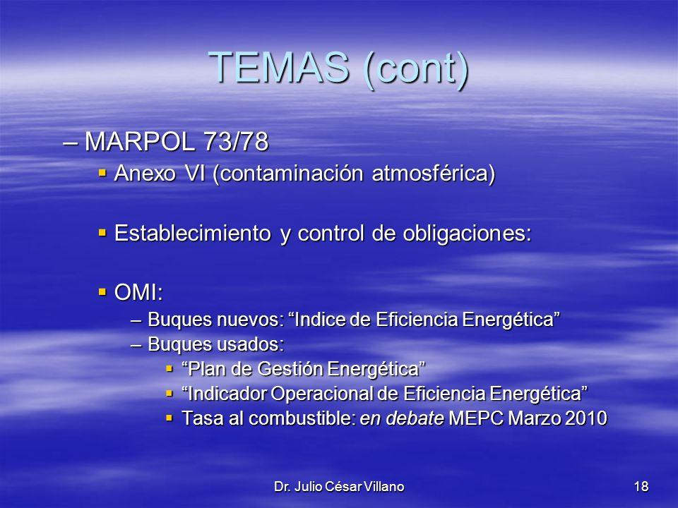 Dr. Julio César Villano18 TEMAS (cont) –MARPOL 73/78 Anexo VI (contaminación atmosférica) Anexo VI (contaminación atmosférica) Establecimiento y contr