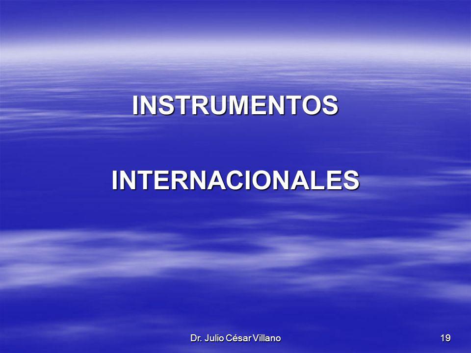 Dr. Julio César Villano19 INSTRUMENTOSINTERNACIONALES