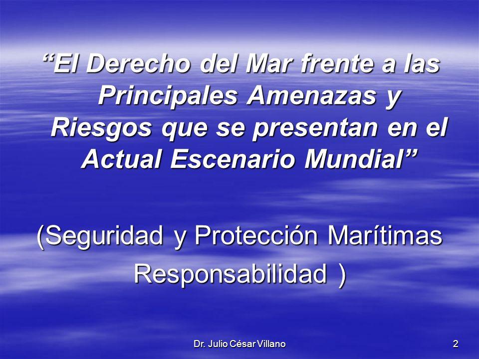 Dr. Julio César Villano2 El Derecho del Mar frente a las Principales Amenazas y Riesgos que se presentan en el Actual Escenario Mundial (Seguridad y P