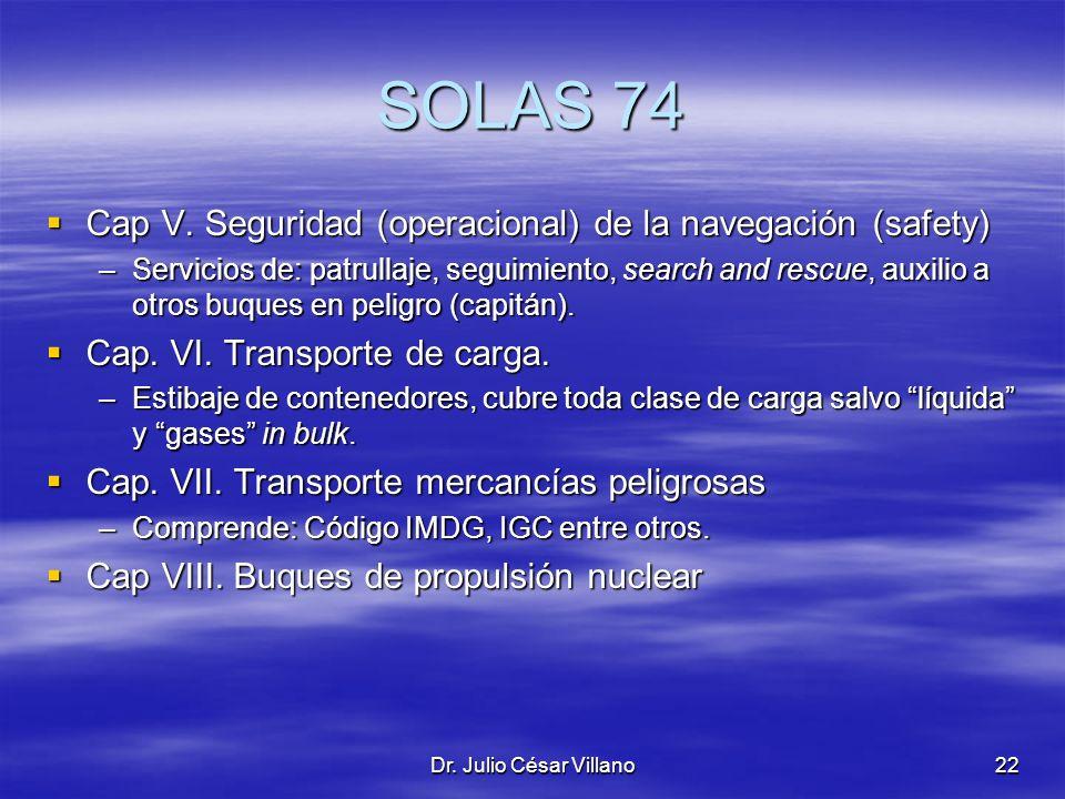 Dr. Julio César Villano22 SOLAS 74 Cap V. Seguridad (operacional) de la navegación (safety) Cap V. Seguridad (operacional) de la navegación (safety) –