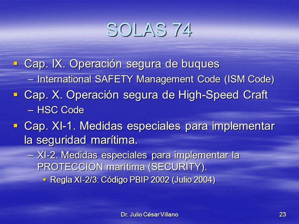 Dr. Julio César Villano23 SOLAS 74 Cap. IX. Operación segura de buques Cap. IX. Operación segura de buques –International SAFETY Management Code (ISM