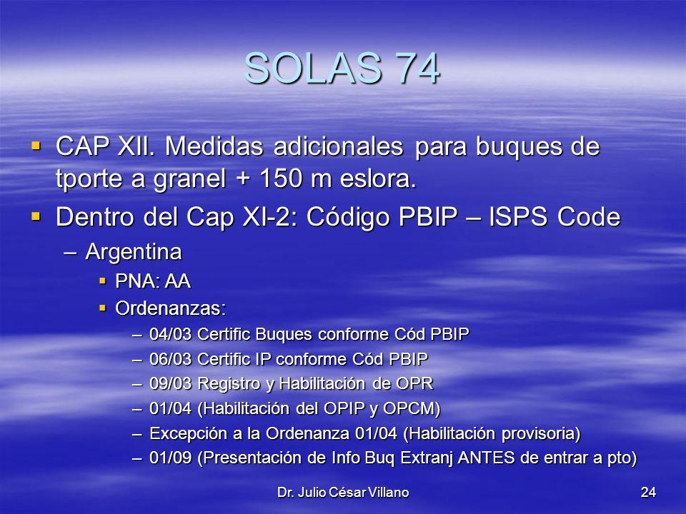 Dr. Julio César Villano24 SOLAS 74 CAP XII. Medidas adicionales para buques de tporte a granel + 150 m eslora. CAP XII. Medidas adicionales para buque