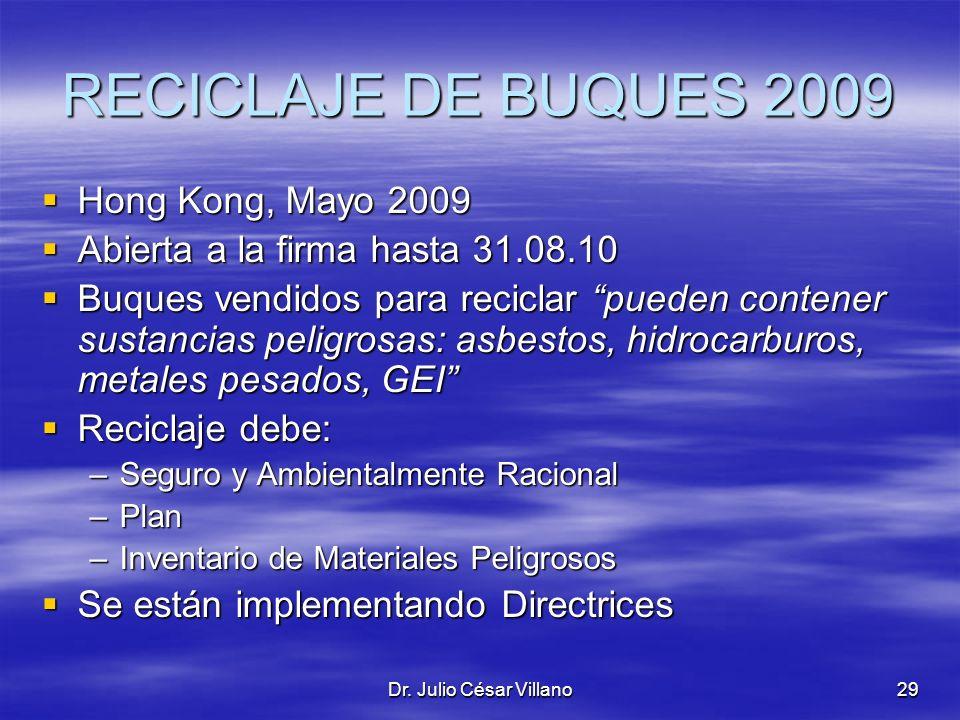 Dr. Julio César Villano29 RECICLAJE DE BUQUES 2009 Hong Kong, Mayo 2009 Hong Kong, Mayo 2009 Abierta a la firma hasta 31.08.10 Abierta a la firma hast