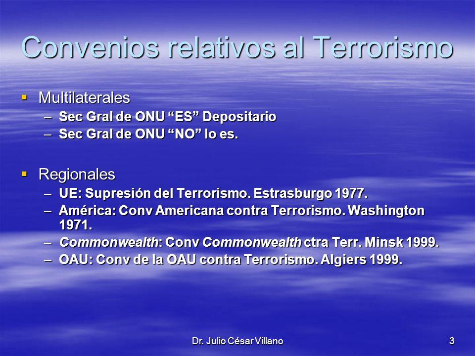 Dr. Julio César Villano3 Convenios relativos al Terrorismo Multilaterales Multilaterales –Sec Gral de ONU ES Depositario –Sec Gral de ONU NO lo es. Re