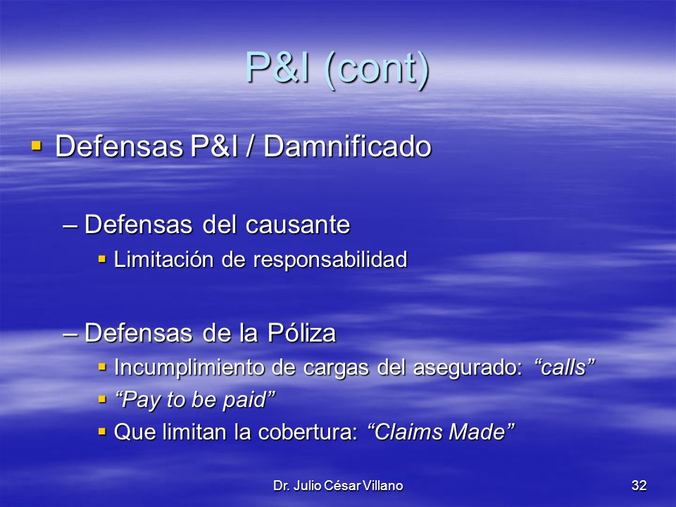 Dr. Julio César Villano32 P&I (cont) Defensas P&I / Damnificado Defensas P&I / Damnificado –Defensas del causante Limitación de responsabilidad Limita
