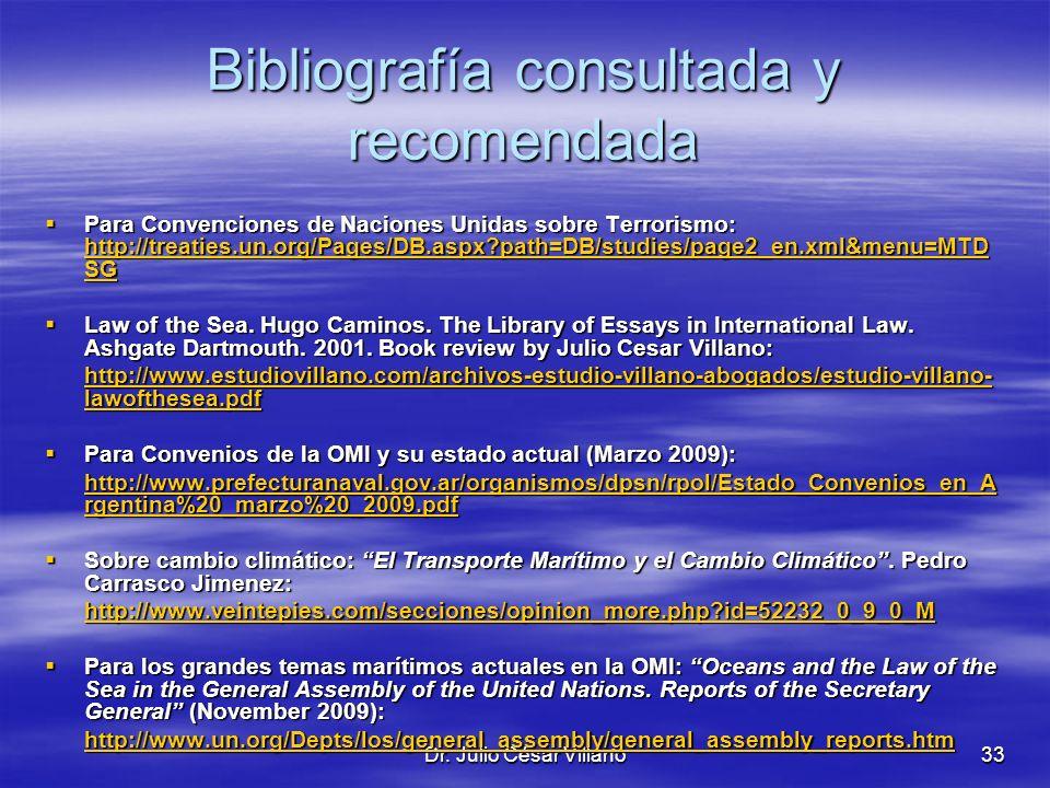 Dr. Julio César Villano33 Bibliografía consultada y recomendada Para Convenciones de Naciones Unidas sobre Terrorismo: http://treaties.un.org/Pages/DB