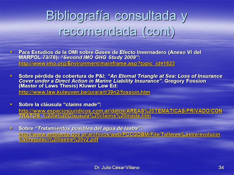 Dr. Julio César Villano34 Bibliografía consultada y recomendada (cont) Para Estudios de la OMI sobre Gases de Efecto Invernadero (Anexo VI del MARPOL