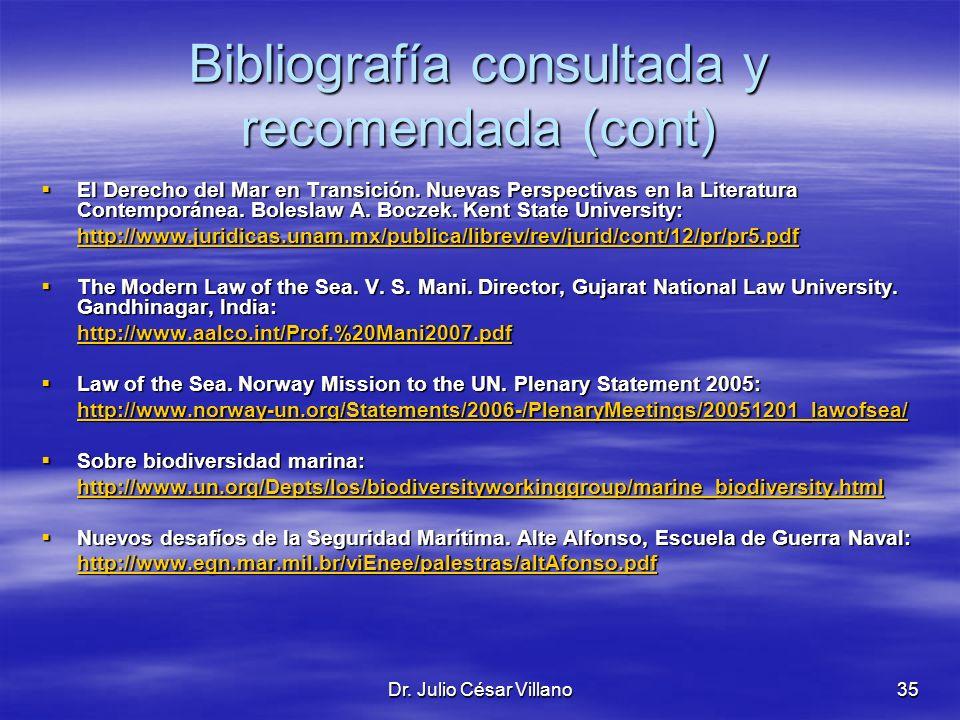 Dr. Julio César Villano35 Bibliografía consultada y recomendada (cont) El Derecho del Mar en Transición. Nuevas Perspectivas en la Literatura Contempo
