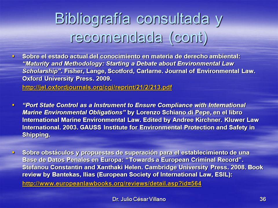 Dr. Julio César Villano36 Bibliografía consultada y recomendada (cont) Sobre el estado actual del conocimiento en materia de derecho ambiental: Maturi