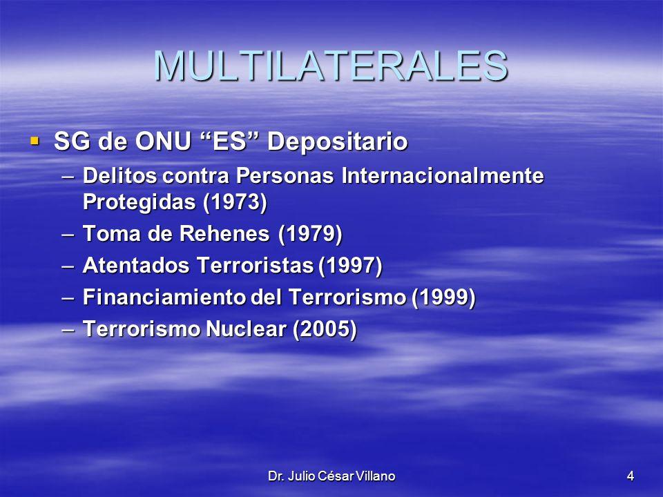Dr. Julio César Villano4 MULTILATERALES SG de ONU ES Depositario SG de ONU ES Depositario –Delitos contra Personas Internacionalmente Protegidas (1973