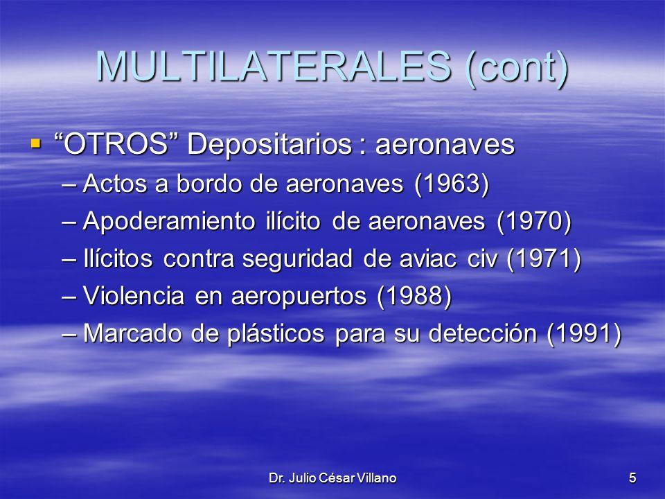 Dr. Julio César Villano5 MULTILATERALES (cont) OTROS Depositarios : aeronaves OTROS Depositarios : aeronaves –Actos a bordo de aeronaves (1963) –Apode