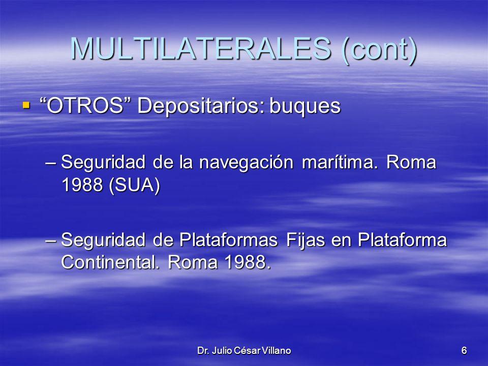 Dr. Julio César Villano6 MULTILATERALES (cont) OTROS Depositarios: buques OTROS Depositarios: buques –Seguridad de la navegación marítima. Roma 1988 (