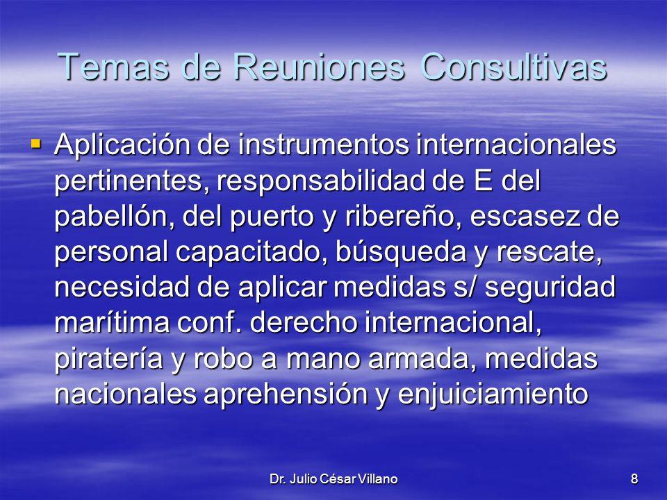 Dr. Julio César Villano8 Temas de Reuniones Consultivas Aplicación de instrumentos internacionales pertinentes, responsabilidad de E del pabellón, del