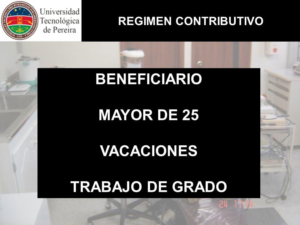 REGIMEN CONTRIBUTIVO BENEFICIARIO MAYOR DE 25 VACACIONES TRABAJO DE GRADO