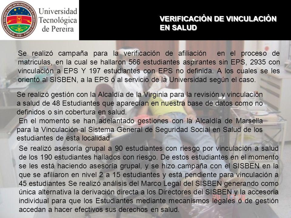 VERIFICACIÓN DE VINCULACIÓN EN SALUD Se realizó campaña para la verificación de afiliación en el proceso de matriculas, en la cual se hallaron 566 est