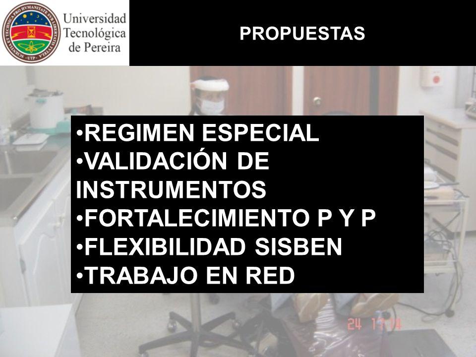 PROPUESTAS REGIMEN ESPECIAL VALIDACIÓN DE INSTRUMENTOS FORTALECIMIENTO P Y P FLEXIBILIDAD SISBEN TRABAJO EN RED