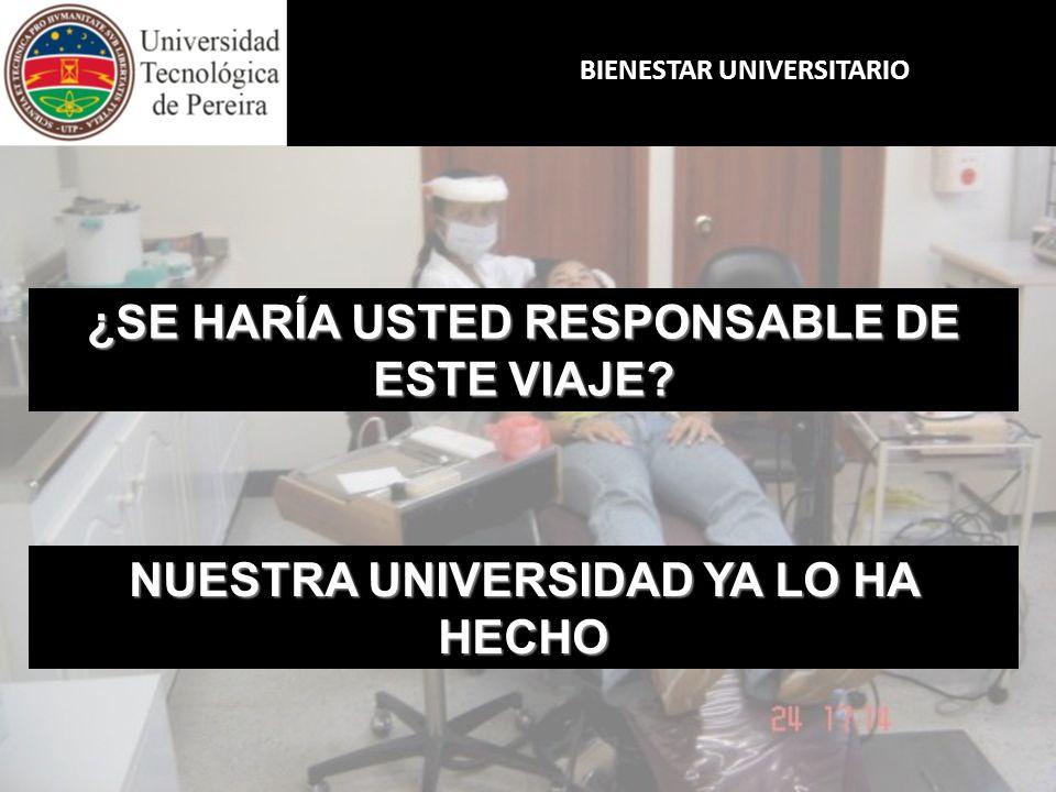 BIENESTAR UNIVERSITARIO ¿SE HARÍA USTED RESPONSABLE DE ESTE VIAJE? NUESTRA UNIVERSIDAD YA LO HA HECHO