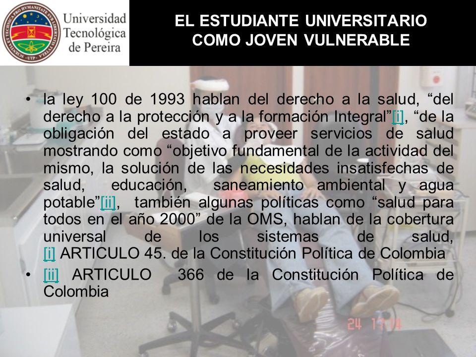 EL ESTUDIANTE UNIVERSITARIO COMO JOVEN VULNERABLE la ley 100 de 1993 hablan del derecho a la salud, del derecho a la protección y a la formación Integ