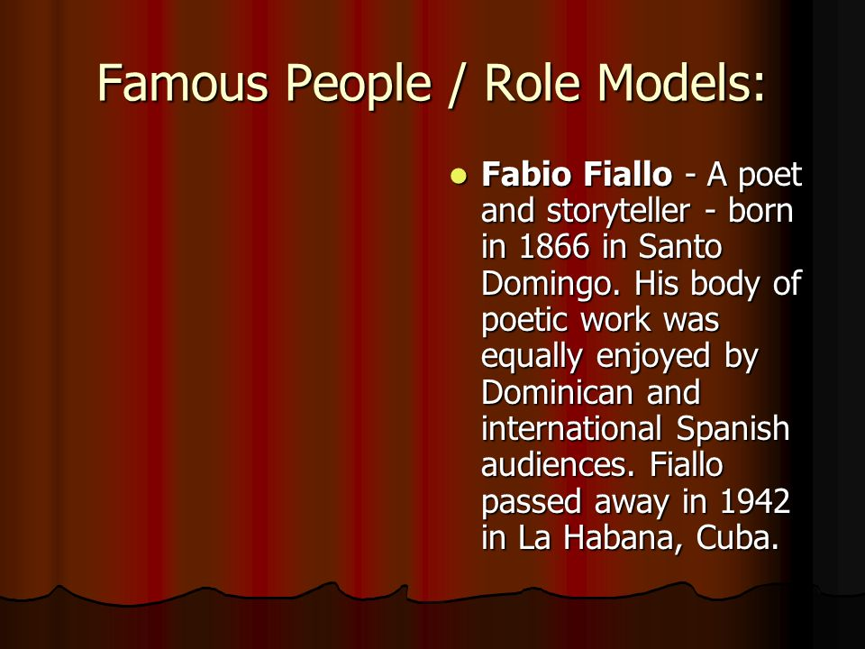Famous People / Role Models: Fabio Fiallo - A poet and storyteller - born in 1866 in Santo Domingo.