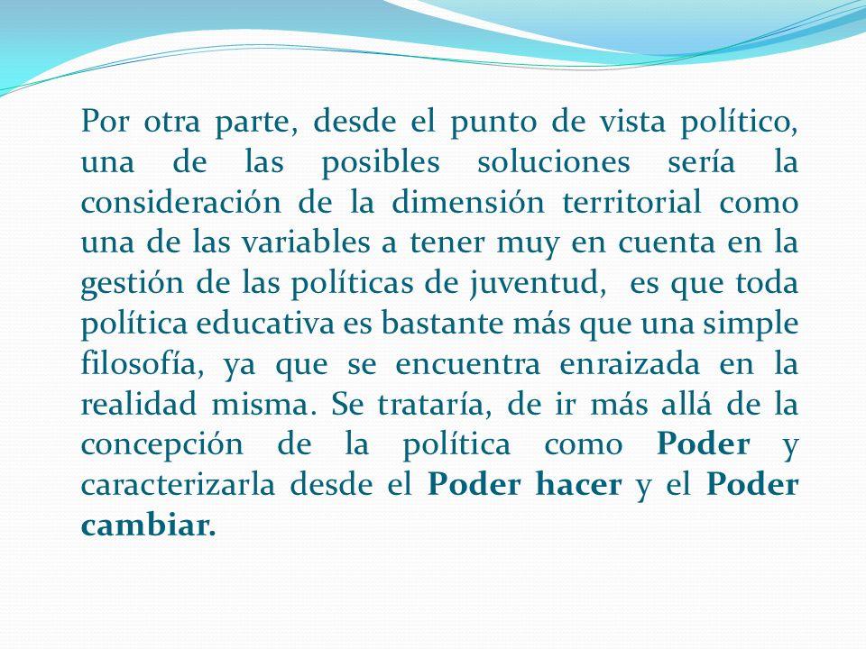 Por otra parte, desde el punto de vista político, una de las posibles soluciones sería la consideración de la dimensión territorial como una de las va