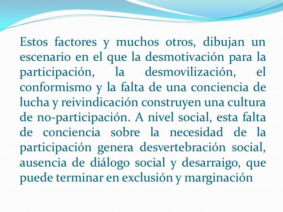 Estos factores y muchos otros, dibujan un escenario en el que la desmotivación para la participación, la desmovilización, el conformismo y la falta de