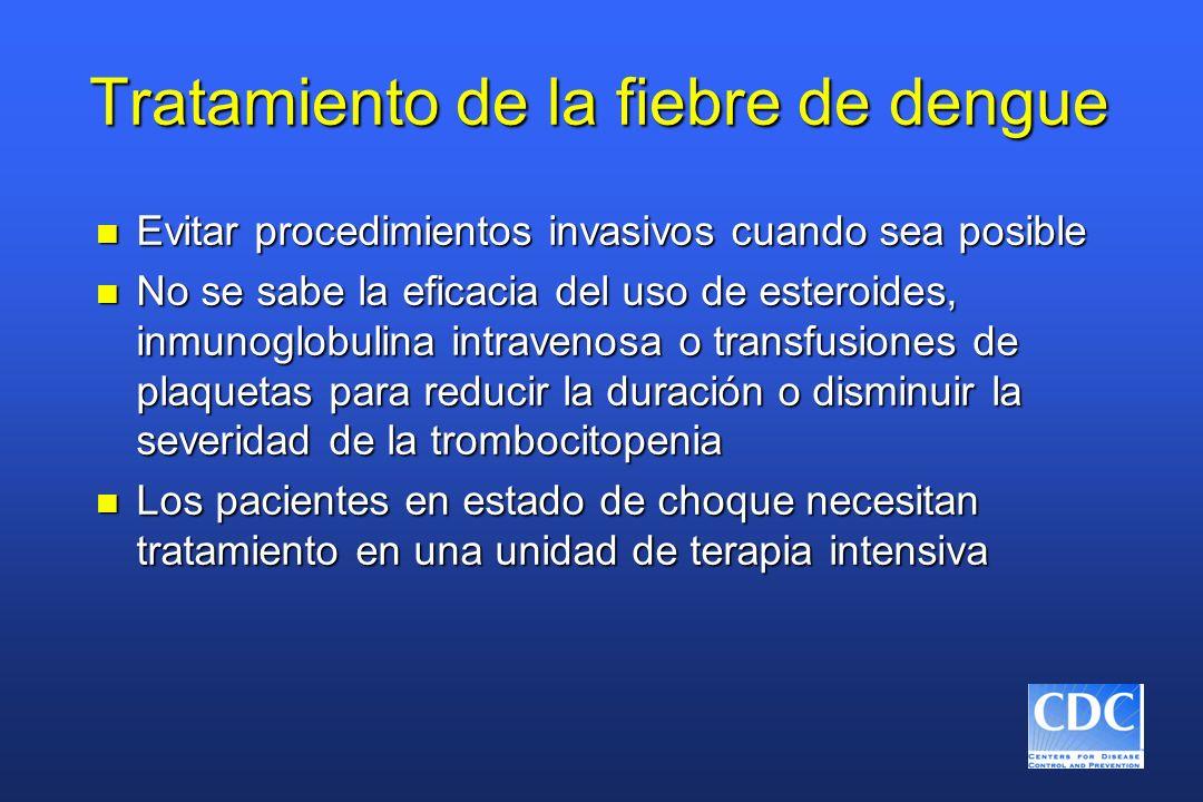 Tratamiento de la fiebre de dengue n Evitar procedimientos invasivos cuando sea posible n No se sabe la eficacia del uso de esteroides, inmunoglobulin