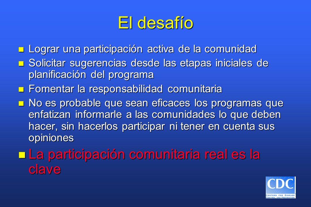 El desafío n Lograr una participación activa de la comunidad n Solicitar sugerencias desde las etapas iniciales de planificación del programa n Foment