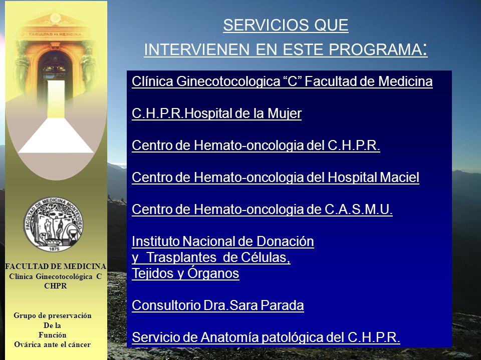 SERVICIOS QUE INTERVIENEN EN ESTE PROGRAMA : Clínica Ginecotocologica C Facultad de Medicina C.H.P.R.Hospital de la Mujer Centro de Hemato-oncologia d