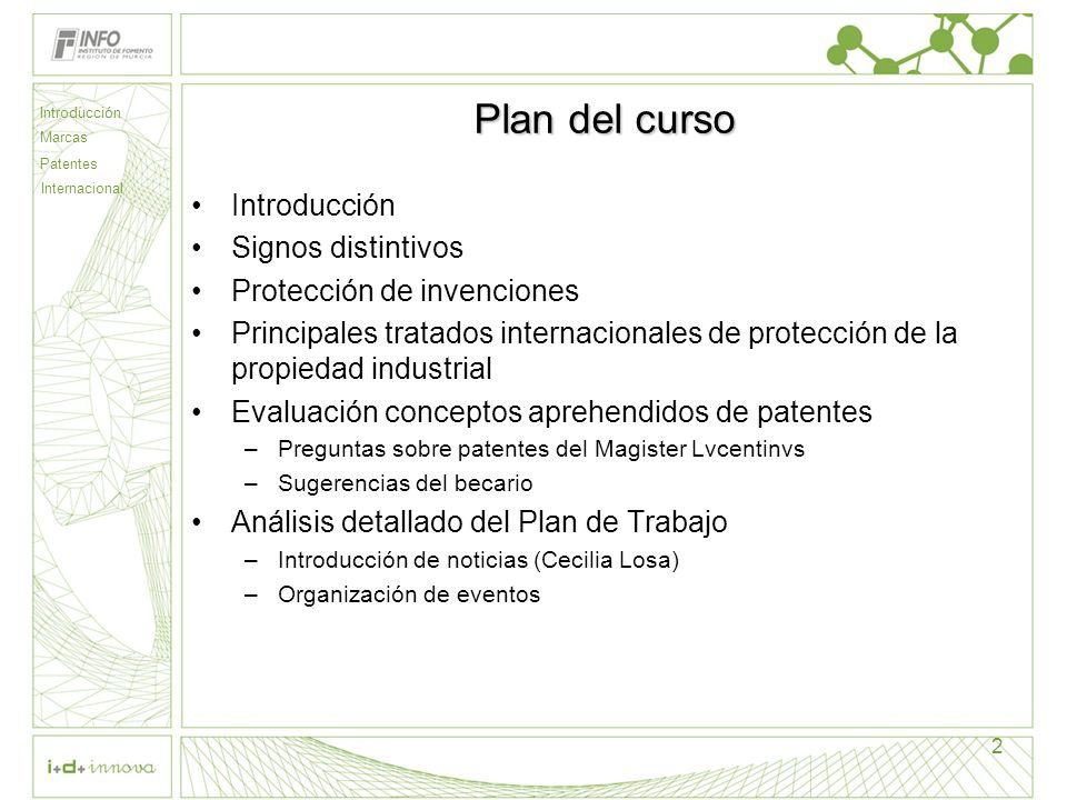 2 Plan del curso Introducción Signos distintivos Protección de invenciones Principales tratados internacionales de protección de la propiedad industri
