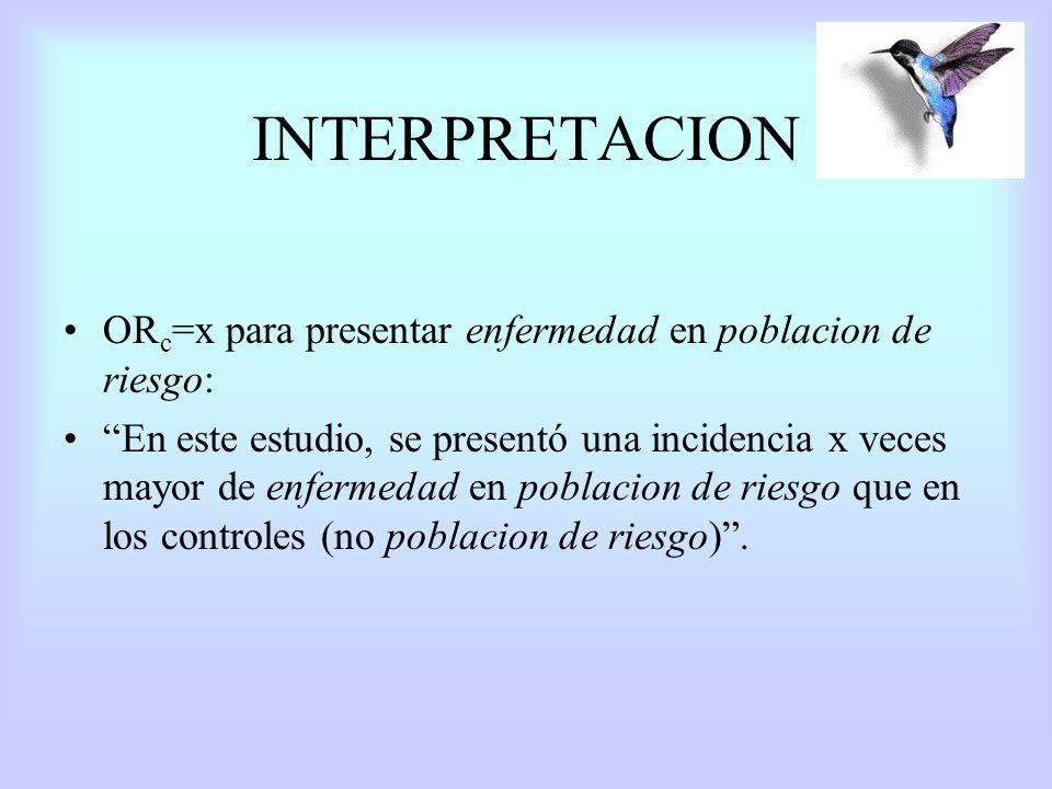 INTERPRETACION OR c =x para presentar enfermedad en poblacion de riesgo: En este estudio, se presentó una incidencia x veces mayor de enfermedad en po