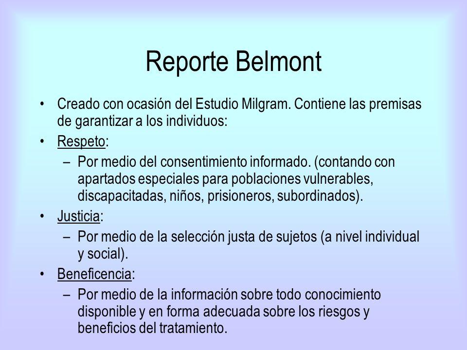 Reporte Belmont Creado con ocasión del Estudio Milgram. Contiene las premisas de garantizar a los individuos: Respeto: –Por medio del consentimiento i
