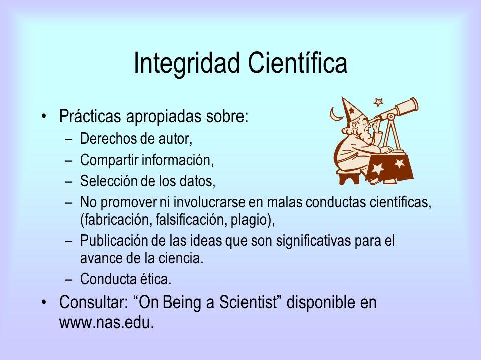 Integridad Científica Prácticas apropiadas sobre: –Derechos de autor, –Compartir información, –Selección de los datos, –No promover ni involucrarse en