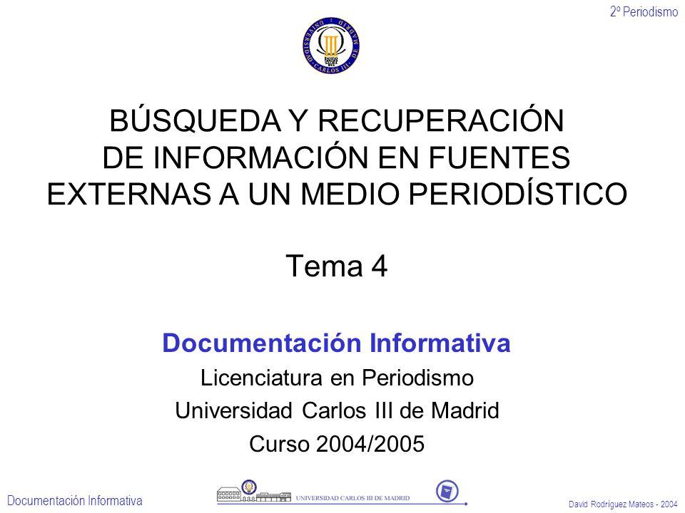 2º Periodismo Documentación Informativa David Rodríguez Mateos - 2004 BÚSQUEDA Y RECUPERACIÓN DE INFORMACIÓN EN FUENTES EXTERNAS A UN MEDIO PERIODÍSTI