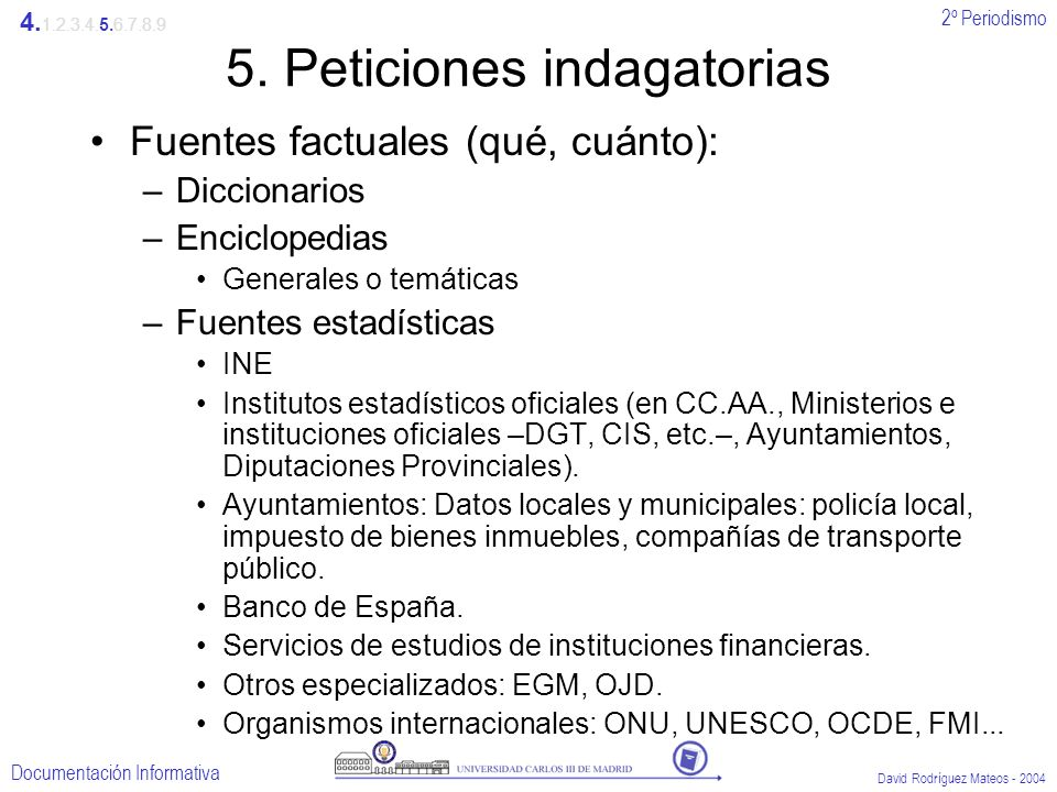 2º Periodismo Documentación Informativa David Rodríguez Mateos - 2004 5. Peticiones indagatorias Fuentes factuales (qué, cuánto): –Diccionarios –Encic