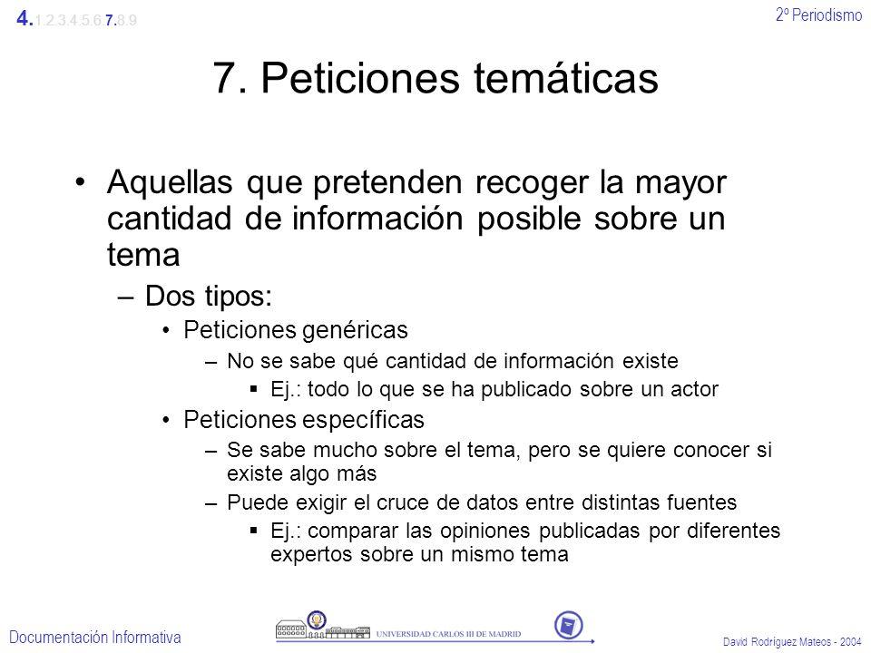 2º Periodismo Documentación Informativa David Rodríguez Mateos - 2004 7. Peticiones temáticas Aquellas que pretenden recoger la mayor cantidad de info