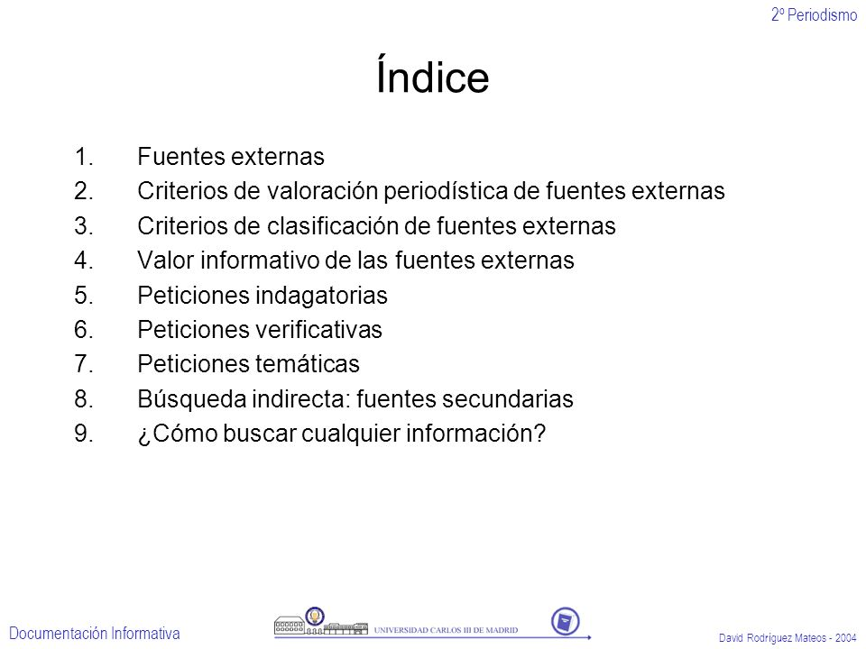 2º Periodismo Documentación Informativa David Rodríguez Mateos - 2004 Índice 1.Fuentes externas 2.Criterios de valoración periodística de fuentes exte
