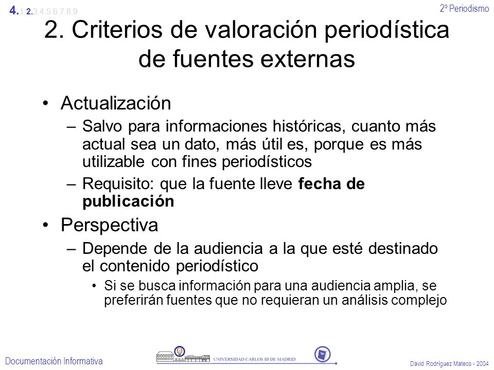 2º Periodismo Documentación Informativa David Rodríguez Mateos - 2004 2. Criterios de valoración periodística de fuentes externas Actualización –Salvo