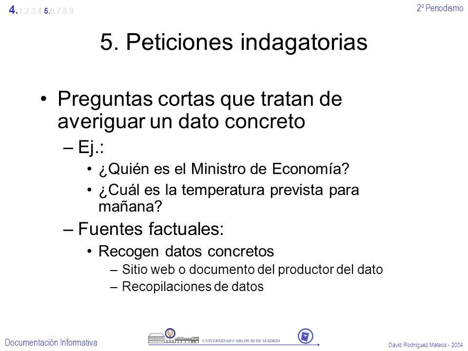 2º Periodismo Documentación Informativa David Rodríguez Mateos - 2004 5. Peticiones indagatorias Preguntas cortas que tratan de averiguar un dato conc
