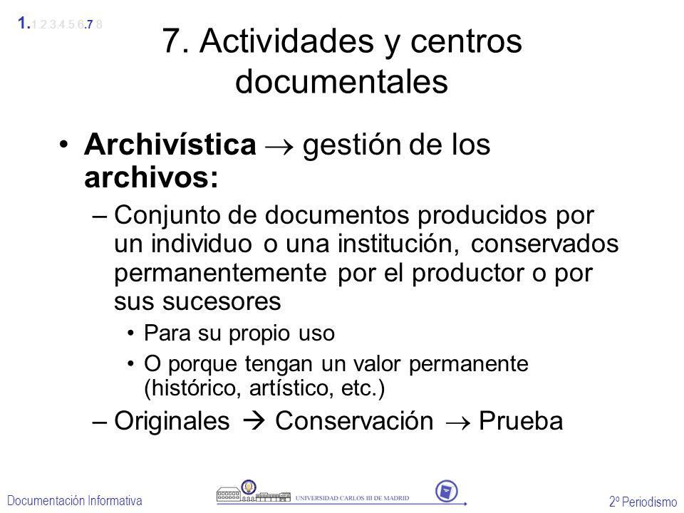 2º Periodismo Documentación Informativa 7. Actividades y centros documentales Archivística gestión de los archivos: –Conjunto de documentos producidos