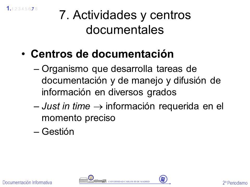 2º Periodismo Documentación Informativa 7. Actividades y centros documentales Centros de documentación –Organismo que desarrolla tareas de documentaci