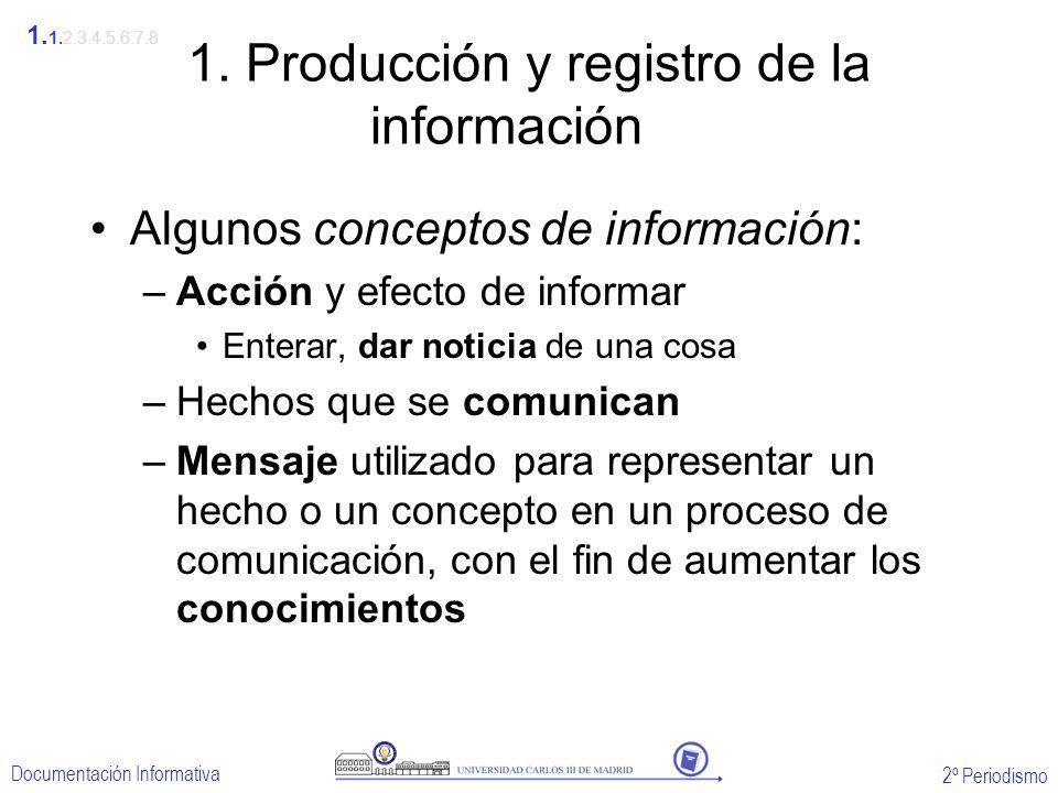 2º Periodismo Documentación Informativa 1. Producción y registro de la información Algunos conceptos de información: –Acción y efecto de informar Ente
