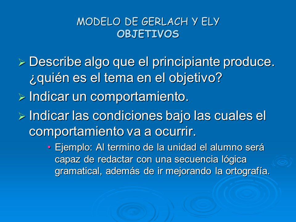 MODELO DE GERLACH Y ELY OBJETIVOS Describe algo que el principiante produce. ¿quién es el tema en el objetivo? Describe algo que el principiante produ