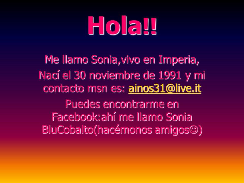 Hola !! Me llamo Sonia,vivo en Imperia, Nací el 30 noviembre de 1991 y mi contacto msn es: a a a a a iiii nnnn oooo ssss 3333 1111 @@@@ llll iiii vvvv