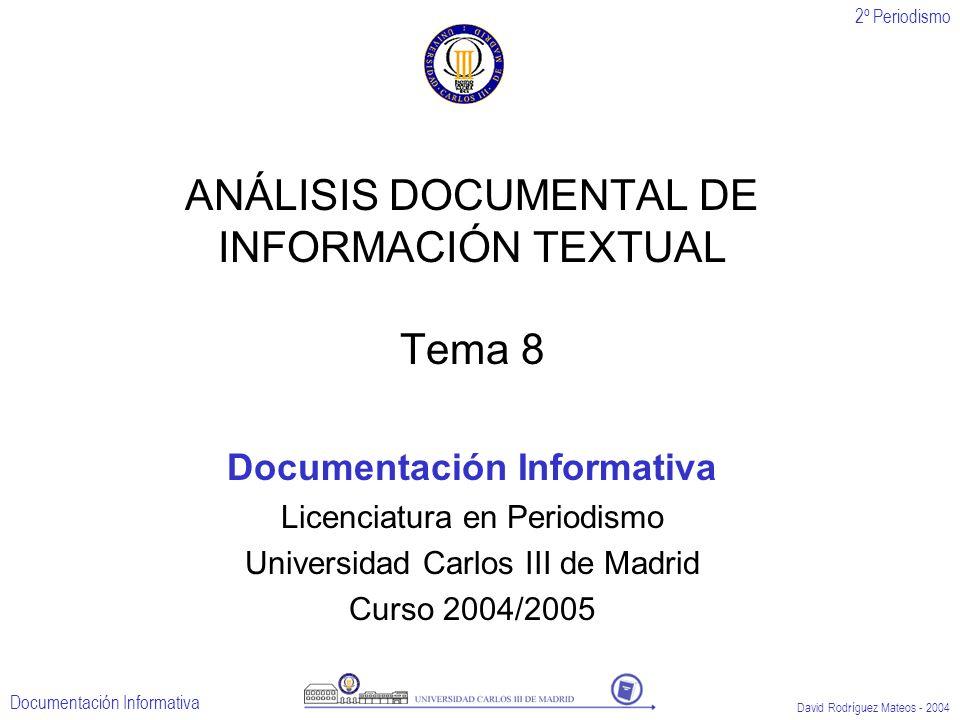 2º Periodismo Documentación Informativa David Rodríguez Mateos - 2004 ANÁLISIS DOCUMENTAL DE INFORMACIÓN TEXTUAL Tema 8 Documentación Informativa Lice